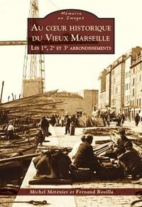 Michel Méténier et Fernand Revilla - Au coeur historique du Vieux Marseille - Les 1er, 2e et 3e arrondissements.