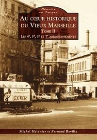 Michel Méténier et Fernand Revilla - Au coeur historique du vieux Marseille - Tome 2, Les 4e, 5e, 6e et 7e arrondissements.