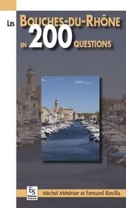Michel Méténier et Fernand Revilla - Les Bouches-du-Rhône en 200 questions.