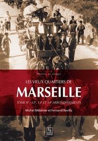 Michel Méténier et Fernand Revilla - Les vieux quartiers de Marseille - Tome 4, Les 12e, 13e et 14e arrondissements.