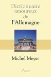 Michel Meyer - Dictionnaire amoureux de l'Allemagne.