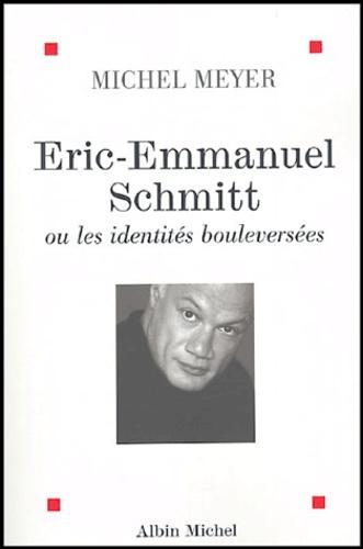 Michel Meyer - Eric-Emmanuel Schmitt ou les identités bouleversées.