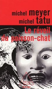 Michel Meyer et Michel Tatu - Le réveil du poisson-chat.