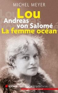 Michel Meyer - Lou Andreas von Salomé, La femme océan.