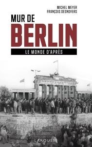 Michel Meyer - Mur de Berlin, le monde d'après.