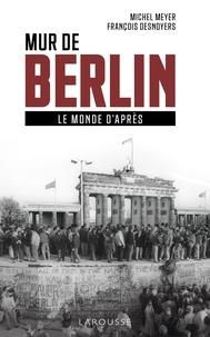Michel Meyer et François Desnoyers - Mur de Berlin - Le monde d'après.