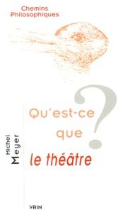Michel Meyer - Qu'est-ce que le théâtre ?.