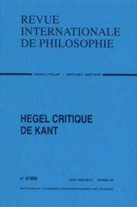 Michel Meyer - Revue Internationale de Philosophie n° 4 décembre 1999 : Hegel critique de Kant.