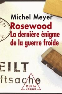 Michel Meyer - Rosewood - La dernière énigme de la guerre froide.