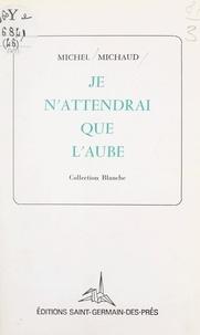 Michel Michaud et Jean-François Bourbon - Je n'attendrai que l'aube.