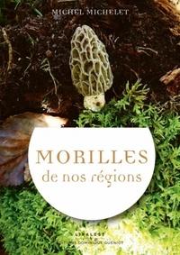 Michel Michelet - Morilles de nos régions et écologie.