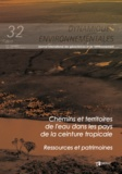 Michel Mietton et Luc Ferry - Chemins et territoires de l'eau dans les pays de la ceinture tropicale. Ressources et patrimoines - Dynamiques Environnementales 32.