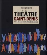 Michel Migette - Théâtre Saint-Denis - TGP : 100 ans de création en banlieue.