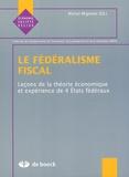 Michel Mignolet - Le fédéralisme fiscal - Leçons de la théorie économique et expérience de 4 Etats fédéraux.