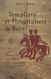 Michel Miguet - Templiers et Hospitaliers de Bure - Histoire et rayonnement d'une commanderie bourguignonne.