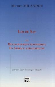 Michel Milandou - Loi de Say et développement économique en Afrique subsaharienne - Une grille de lecture sur la formation de la richesse dans les structures économiques attardées.