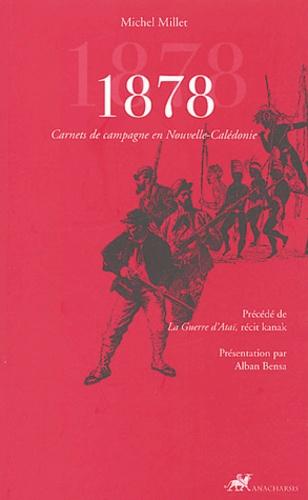 Michel Millet - 1878 - Carnets de campagne en Nouvelle-Calédonie précédés de La Guerre d'Ataï, récit kanak.