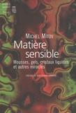 Michel Mitov - Matière sensible - Mousses, gels, cristaux liquides et autres miracles.