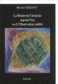La Relativité Générale aujourd'hui ou L'Observateur oublié - Michel Mizony | Showmesound.org
