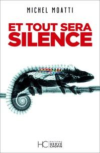 Michel Moatti - Et tout sera silence.