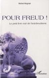 Michel Mogniat - Pour Freud ! - Le petit livre noir de l'anti-freudisme.