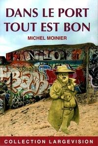 Michel Moinier - Dans le port tout est bon.