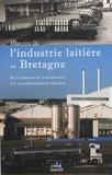 Michel Moisan - Histoire de l'industrie laitière en Bretagne - De l'explosion de la production à la mondialisation des marchés.