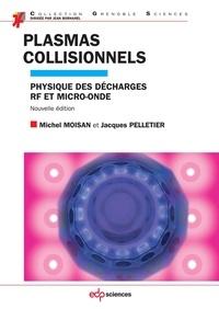 Michel Moisan et Jacques Pelletier - Plasmas collisionnels:  Physique des décharges RF et micro-onde.