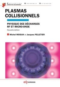 Michel Moisan et Jacques Pelletier - Plasmas collisionnels - Physique des décharges RF et micro-onde.