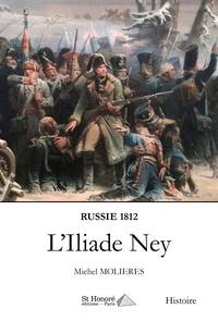 Michel Molières - L'Iliade Ney - Russie 1812.