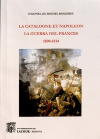 Michel Molières - La Catalogne et Napoléon - La guerra del Francès (1808-1814).