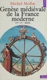 Michel Mollat du Jourdin - GENESE MEDIEVALE DE LA FRANCE MODERNE. - XIVème-XVème siècle.
