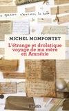 Michel Mompontet - L'étrange et drolatique voyage de ma mère en amnésie.