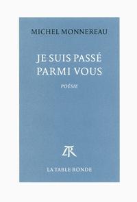 Michel Monnereau - Je suis passé parmi vous.