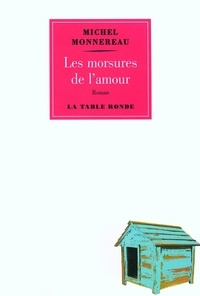 Michel Monnereau - Les morsures de l'amour.