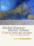 Michel Monory et Michel Arbatz - C'est le coeur qui est grec - Une correspondance.