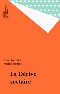 Michel Monroy et Anne Fournier - La dérive sectaire.