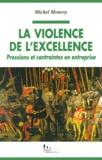 Michel Monroy - La violence de l'excellence. - Pressions et contraintes en entreprise.