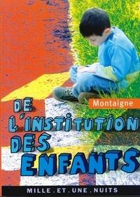 Michel Montaigne (Eyquem de) - De l'institution des enfants.