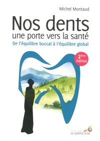 Michel Montaud - Nos dents une porte vers la santé - De l'équilibre buccal à l'équilibre global.