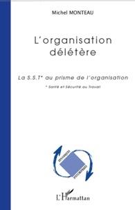 Michel Monteau - L'organisation délétère - La SST au prisme de l'organisation.
