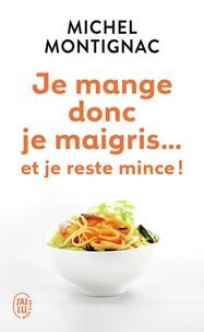 Michel Montignac - Je mange donc je maigris... Et je reste mince !.