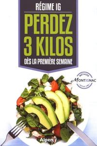 Michel Montignac - Régime IG - Perdez 3 kilos dès la première semaine.