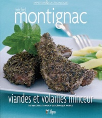 Michel Montignac - Viandes et volailles minceur - 50 recettes à index glycémique faible.