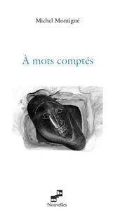 Michel Montigné - A mots comptés.