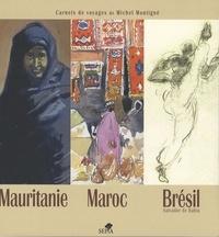 Michel Montigné - Mauritanie, Maroc, Brésil (Salvador de Bahia) - Carnets de voyages.