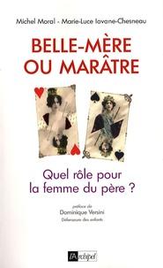 Michel Moral et Marie-Luce Iovane-chesneau - Belle-mère ou marâtre - Quel rôle pour la femme du père ?.