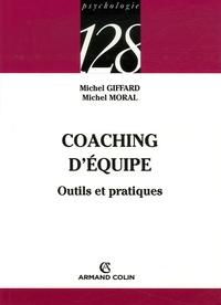 Michel Moral et Michel Giffard - Coaching d'équipe - Outils et pratiques.