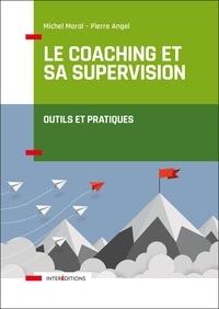 Michel Moral et Pierre Angel - Le coaching et sa supervision - Outils et pratiques.