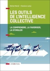 Michel Moral et Florence Lamy - Les outils de l'intelligence collective - 2e éd. - La comprendre, la favoriser, la stimuler.